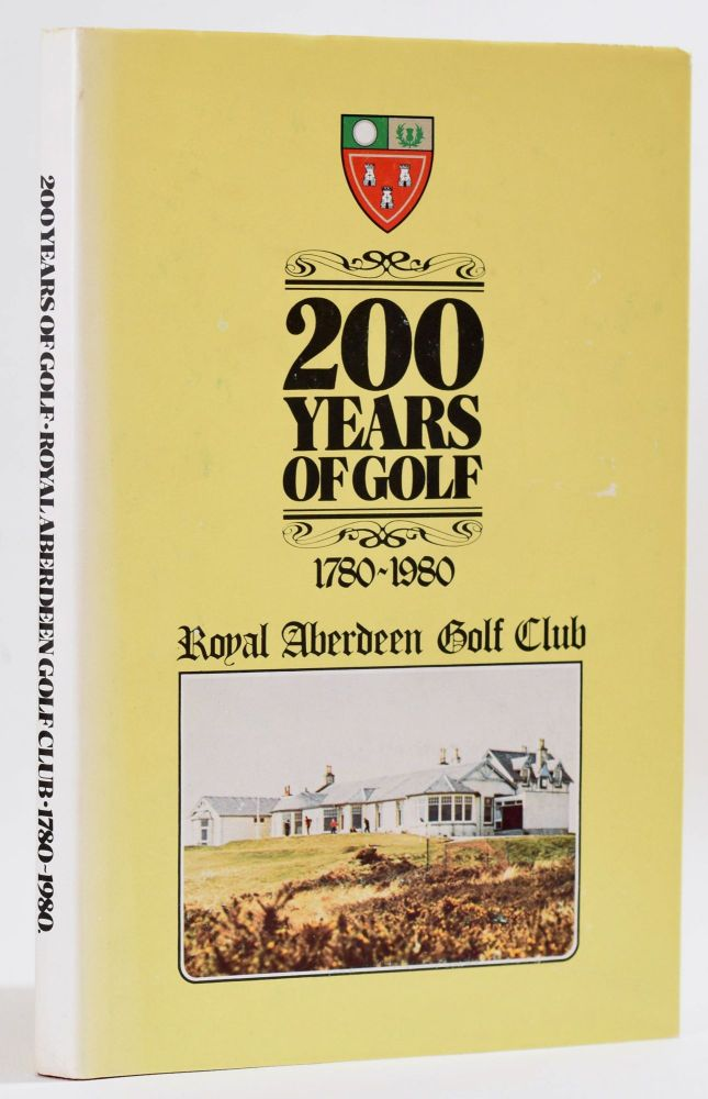 200 Years of Golf, 1780-1980, Royal Aberdeen Golf Club. James A. G. Mearns.