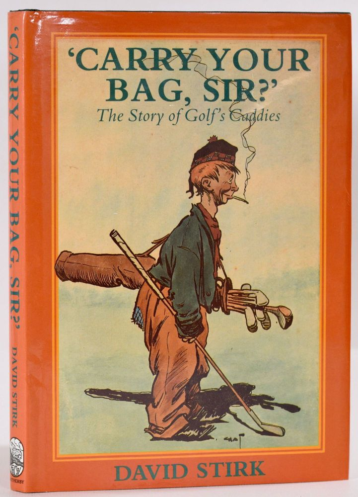 """'Carry Your Bag, Sir?"""": The Story of Golf's Caddies. David Stirk."""