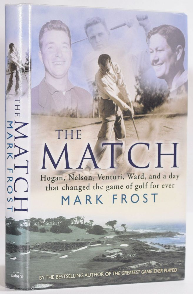 The Match; Hogan, Nelson, Venturi, Ward, and a day that changed Game of Golf For ever. Mark Frost.