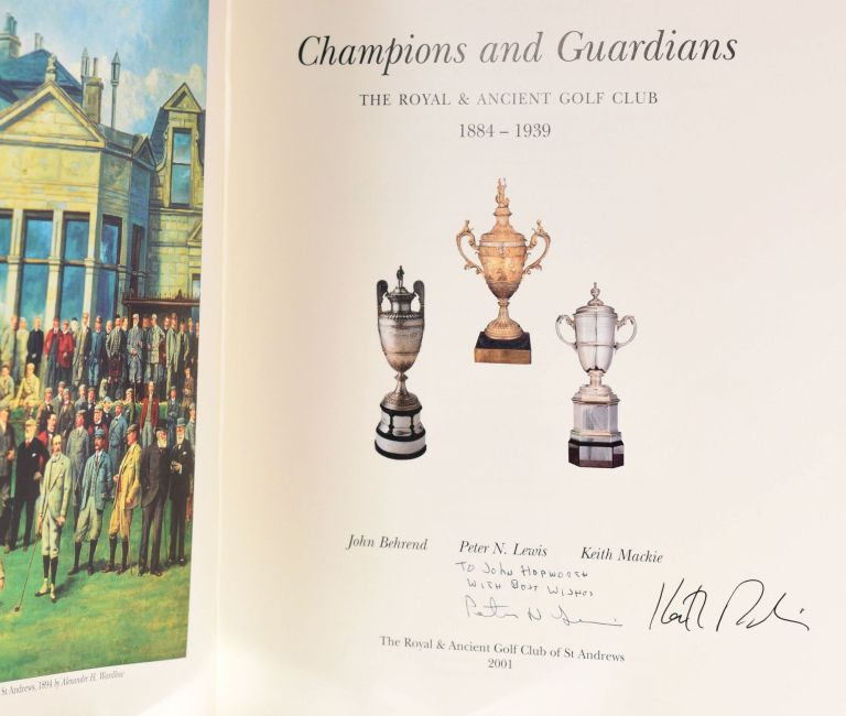 Champions & Guardians, The Royal and Ancient Golf Club 1884-1939. John / Mackie Behrend, Keith / Lewis Peter N.