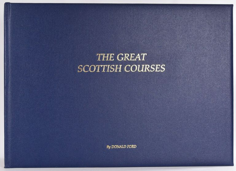 The Great Scottish Courses. Donald Ford.