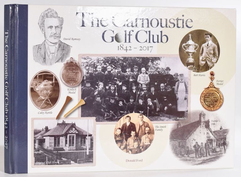 The Carnoustie Golf Club 1842-2017. Donald Ford.