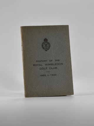 History of The Royal Wimbledon Golf Club 1865-1929. N. R. Foster