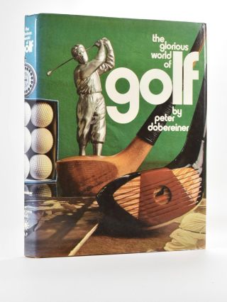 The Glorious World of Golf. Peter Dobereiner