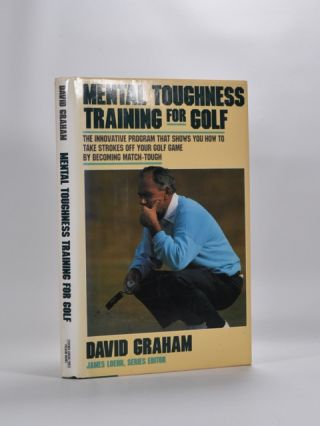 Mental Toughness Training for Golf. David Graham.