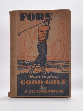 Fore: How to Play Good Golf. J. McCormick.