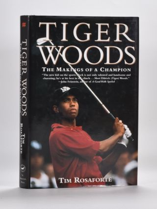 Tiger Woods The Makings of a Champion. Tim Rosaforte