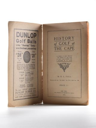 History of Golf at the Cape, in which is also treated ''The Origin of the Game of Golf,'' Golf Stories and a Register of S.A. Clubs