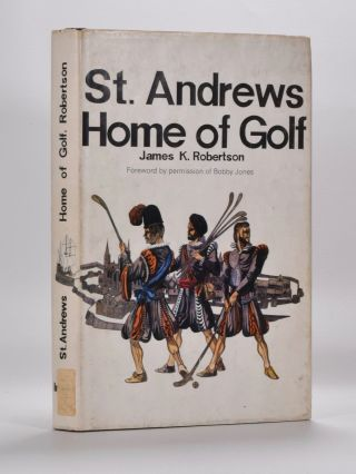 St. Andrews: Home of Golf. James K. Robertson.