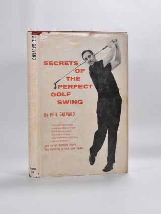 Secrets of the Perfect Swing. Phil Galvano.
