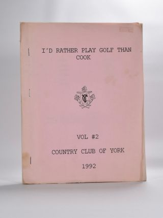 I'd Rather Play Golf Than Cook Vol. 2 Country Club of York 1992