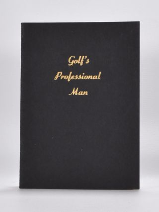 Golf's Professional Man: Qualifications, Standard of Service, What is expected of him, What he has a right to expect. Professional Golfers Association of, George G. McMahon.