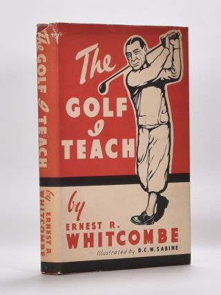 The Golf I Teach. A Book of Instruction in Two Parts for Beginners and Others. Ernest R. Whitcombe