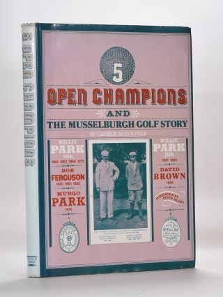 5 Open Champions and the Musselburgh Story. George M. Colville