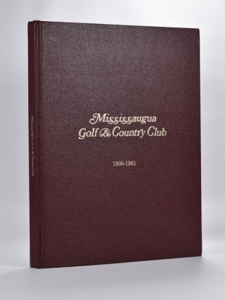 Mississauga Golf & Country Club 1906-1981. John E. Hall, Evelyne Cassan, Bettie Bradley