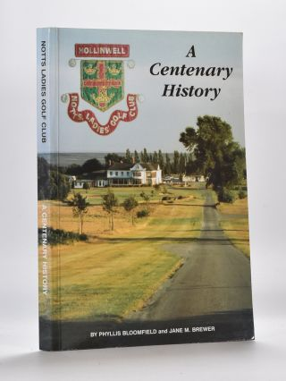 Notts Ladies Golf Club, A Centenary History 1891. Phyliss Bloomfield, Jane M. Brewer