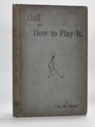 Golf and How to Play It. Old Player, W. E. Riordan