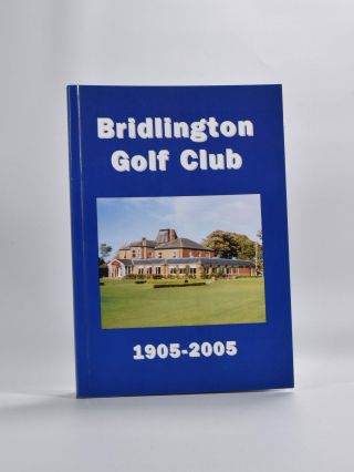 Bridlington Golf Club 1905-2005. T. G. Jefferson, K. B. Tunstall