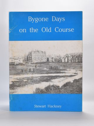 Bygone Days on the Old Course. Stewart Hackney