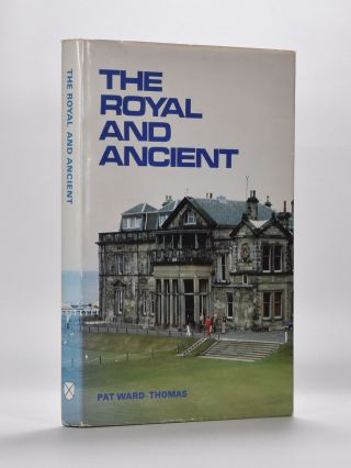 The Royal and Ancient. Pat Ward-Thomas.