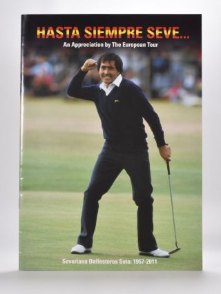 Hasta Siempre Seve.. An Appreciation By The European Tour. Michael Platts