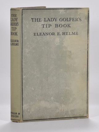 The Lady Golfers Tip Book. Eleanor Helme.