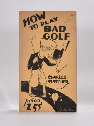 How to Play Bad Golf. Charles Fletcher.