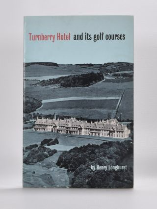 Turnberry Hotel and Its Golf Courses. Henry Longhurst