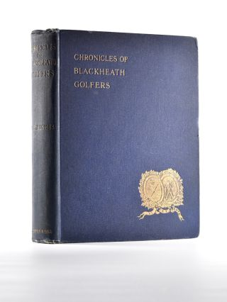 Chronicles of Blackheath Golfers, with illustrations and portraits. W. E. Hughes