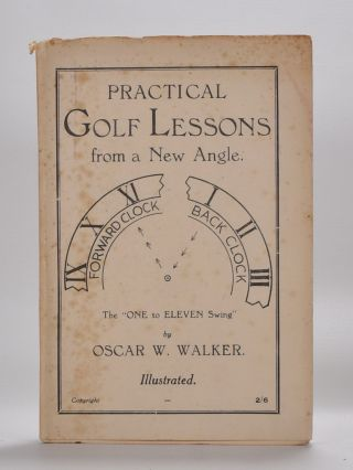 Practical Golf Lessons from a New Angle. Oscar W. Walker