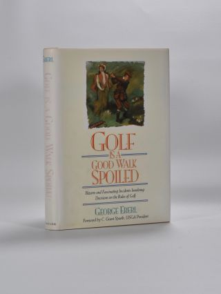 Golf is a Good Walk Spoiled. George Eberl