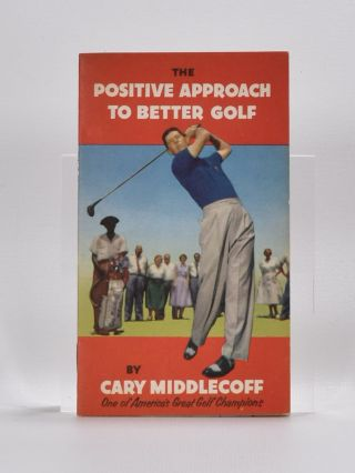 The Positive Approach to Better Golf. Cary Middlecoff