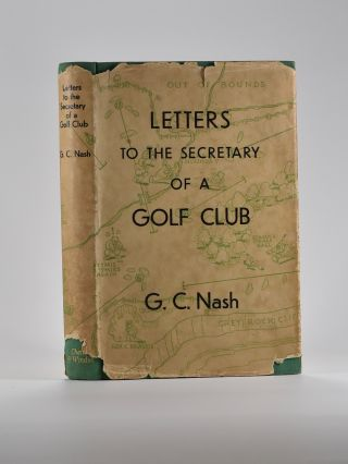 Letters to the Secretary of a Golf Club. George C. Nash.