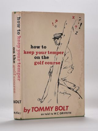 How to Keep Your Temper on The Golf Course. Tommy Bolt.