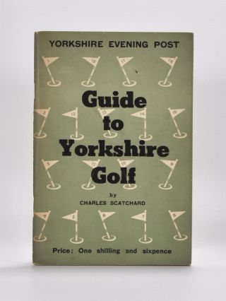 Guide to Yorkshire Golf. Charles Scatchard