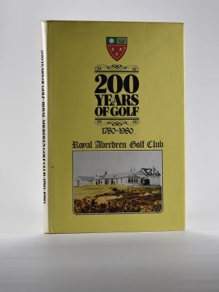 200 Years of Golf, 1780-1980, Royal Aberdeen Golf Club. James A. G. Mearns