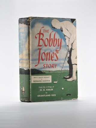 The Bobby Jones Story: From the Writings of O.B. Keeler. Grantland Rice.