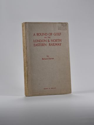 A Round of Golf on the London & North Eastern Railway. Bernard Darwin.