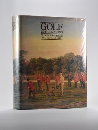 Golf in the Making. Ian T. Henderson, David I. Stirk