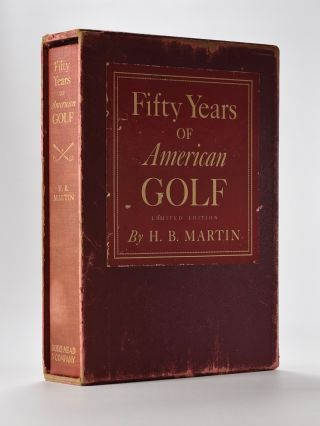 Fifty Years of American Golf. H. B. Martin