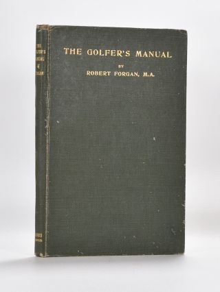 The Golfers Manual, Previously The Golfer's Handbook. Robert Forgan.