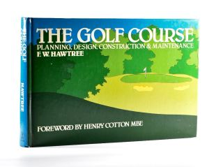 The Golf Course, Planning Design, Construction and Maintenance. W. F. Hawtree