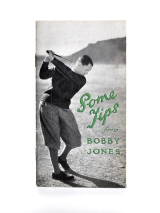 Some Tips from Bobby Jones. Robert Tyre Jones Jr.