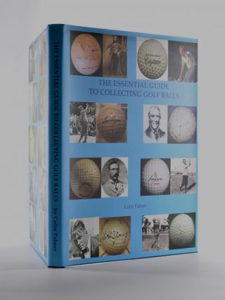 The Essential Guide to Collecting Golf Balls. Colin Palmer