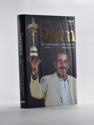 Sam, The Autobiography of Sam Torrance, golf's Ryder Cup winning Hero. Sam Torrance