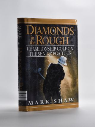 Diamonds in the Rough; Championship Golf on the Senior PGA Tour. Mark Shaw