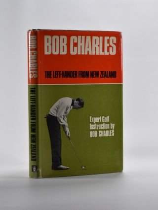 Left hander from New Zealand: a book of Golfing instruction. Bob Charles