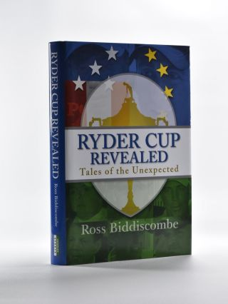 The Ryder Cup Revealed; Tales of the unexpected. Ross Biddiscombe.