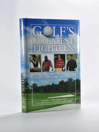 Golf's Greatest Eighteen; today's top golf writers debate and rank the sports greatest champions....