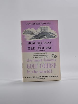 How to Play the Old Course. J. Innes, G.